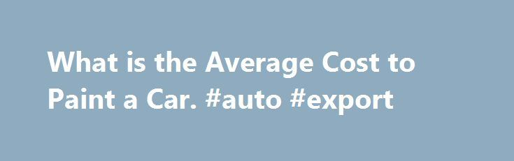 What is the Average Cost to Paint a Car. #auto #export http://autos.nef2.com/what-is-the-average-cost-to-paint-a-car-auto-export/  #auto painting prices # What is the Average Cost to Paint a Car The average cost to paint a car has a number of it depends factors attached to it. Special Offers If you get your car repainted during special offers, then the average cost goes down by 20-30%. For example, MAACO offers a weekend special price during many weekends. Just like MAACO, during the…