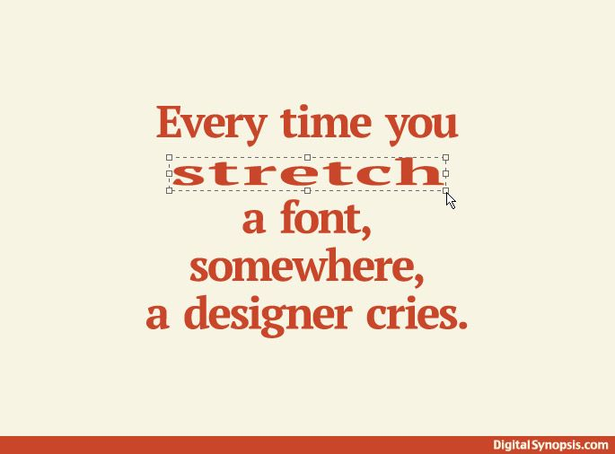 Every time you stretch a font, somewhere, a designer cries.