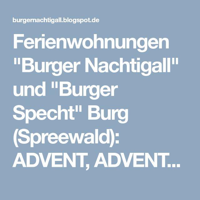 """Ferienwohnungen                            """"Burger Nachtigall"""" und """"Burger Specht"""" Burg (Spreewald): ADVENT, ADVENT ein Lichtlein brennt.."""