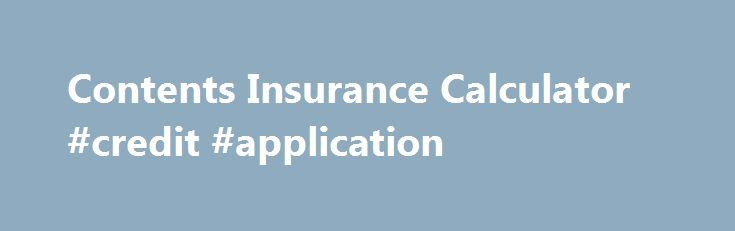 Contents Insurance Calculator #credit #application http ...