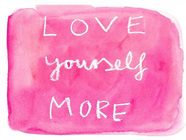 Love yourself unconditionally. Honor yourself and respect yourself. Fill your body and