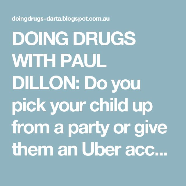 DOING DRUGS WITH PAUL DILLON: Do you pick your child up from a party or give them an Uber account? Parenting Party and Gathering Rule Number 2