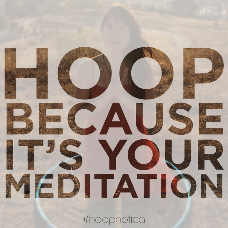 Hoop because it's your meditation via hoopnotica