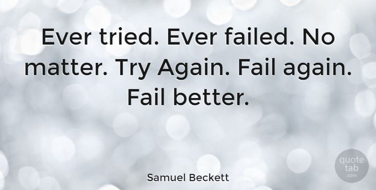"Samuel Beckett Quote: ""Ever tried. Ever failed. No matter. Try Again. Fail again. Fail better."" #Motivational #quotes #quotetab"
