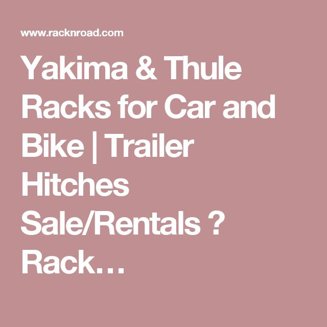 Yakima & Thule Racks for Car and Bike | Trailer Hitches Sale/Rentals � Rack…