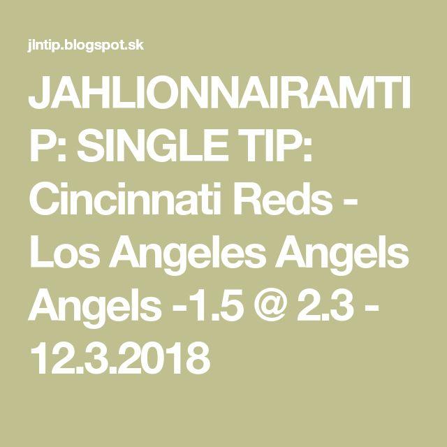 JAHLIONNAIRAMTIP: SINGLE TIP: Cincinnati Reds - Los Angeles Angels Angels -1.5 @ 2.3 - 12.3.2018