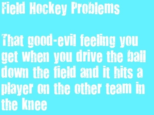 field hockey problems I always mutter sorry as I run after the ball though