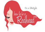 How to be a Redhead: Created By Redheads, For Redheads. Made With Redhead Love In NY, NY!