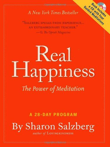 Real Happiness: The Power of Meditation: A 28-Day Program by Sharon Salzberg-Real Happiness is a complete guide. It explains how meditation works; why a daily meditation practice results in more resiliency, creativity, peace, clarity, and balance; and gives twelve meditation practices.