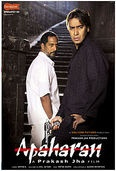 Apaharan (2005) is a movie by the legendary writer/director Prakash Jha    The film has Ajay Devgan, Nana Patekar and Bipasha Basu in the star cast