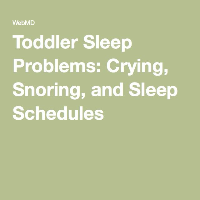 Toddler Sleep Problems: Crying, Snoring, and Sleep Schedules