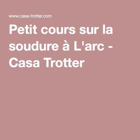 Petit cours sur la soudure à L'arc - Casa Trotter