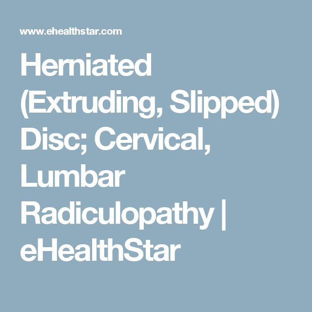 Herniated (Extruding, Slipped) Disc; Cervical, Lumbar Radiculopathy | eHealthStar