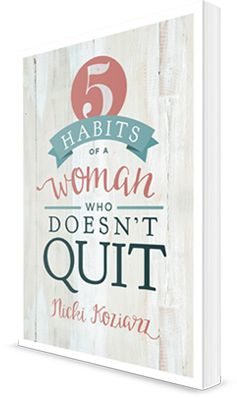 5 Habits of a Woman Who Doesn't Quit ... NEW from @nickikoziarz