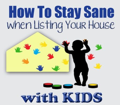 How to Stay Sane When Listing Your House...with Kids