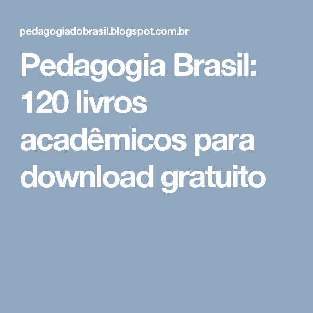 Pedagogia Brasil: 120 livros acadêmicos para download gratuito