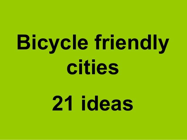 Ideas to make cities more bicycle friendly.