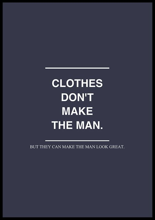 ...but they can make the man look great.