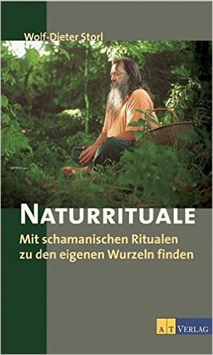 Naturrituale: Mit schamanistischen Ritualen zu den eigenen Wurzeln finden: Amazon.de: Wolf-Dieter Storl: Bücher