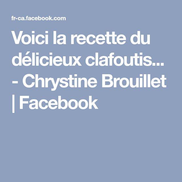 Voici la recette du délicieux clafoutis... - Chrystine Brouillet | Facebook