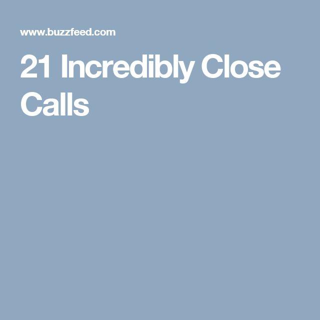 21 Incredibly Close Calls
