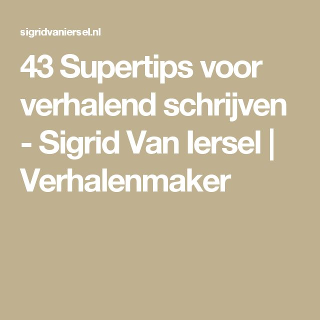 43 Supertips voor verhalend schrijven - Sigrid Van Iersel | Verhalenmaker