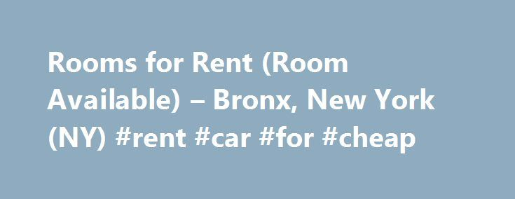 Rooms for Rent (Room Available) – Bronx, New York (NY) #rent #car #for #cheap http://renta.remmont.com/rooms-for-rent-room-available-bronx-new-york-ny-rent-car-for-cheap/  #cuartos en renta # $90 A $150 SEMANAL/CUARTOS+CABLE+INTERNET+TV+NEVERA+MICROWAVE ((BRONX, YONKERS & NEW JERSEY)) TENEMOS CUARTOS AMUEBLADOS Y SIN AMUEBLAR. ****BUILDINGS & CASAS PRIVADAS*** 2 PERSONAS=$125 A $150 POR SEMANA. 3 PERSONAS=$150 A $175 POR SEMANA. ****PARA PERSONAS SOLAS****PARA PAREJAS O CON NINOS…