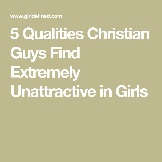 5 Qualities Christian Guys Find Extremely Unattractive in Girls
