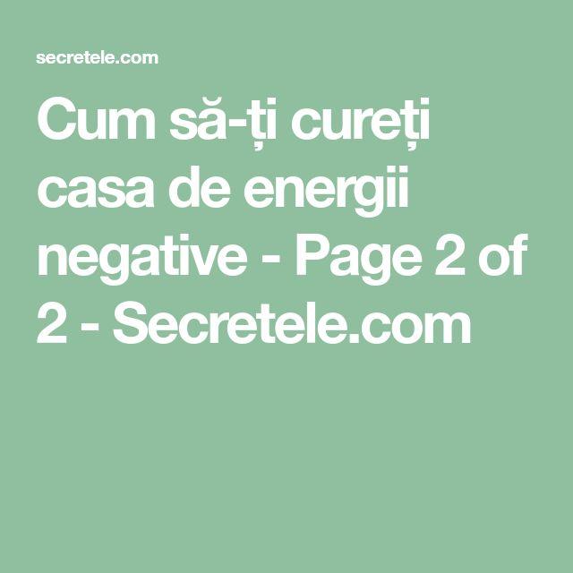 Cum să-ți cureți casa de energii negative - Page 2 of 2 - Secretele.com