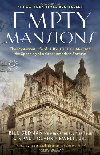 Empty Mansions: The Mysterious Life of Huguette Clark and the Spending of a Great American Fortune - Huguette Clark was probably the wealthiest woman whom history forgot. Heir to a copper fortune and raised in a mansion on Fifth Avenue of 42 rooms...