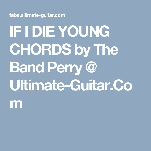 IF I DIE YOUNG CHORDS by The Band Perry @ Ultimate-Guitar.Com