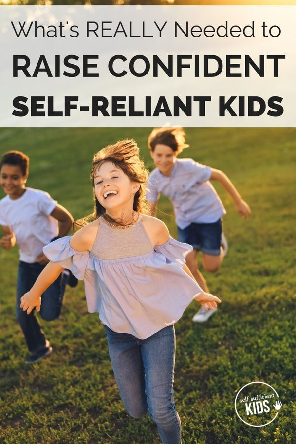 To Raise Confident Independent Kids >> What Kids Really Need To Be Confident Independent And Self Reliant