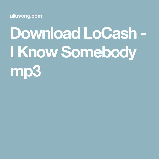 Download LoCash - I Know Somebody mp3