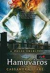 Cassandra Clare - Hamuváros (A Végzet ereklyéi 2.) Original title: Cassandra Clare - City of Ashes