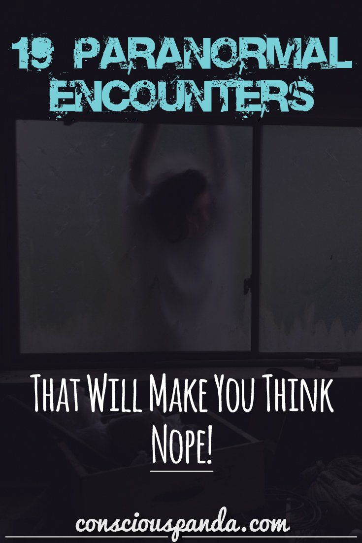 19 Paranormal Encounters That Will Make You Think Nope!