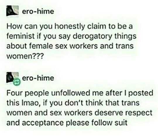Please do. I'm quite serious. If you don't think sex workers and trans women (or men!) deserve respect, unfollow me. I think we'll both be happier.