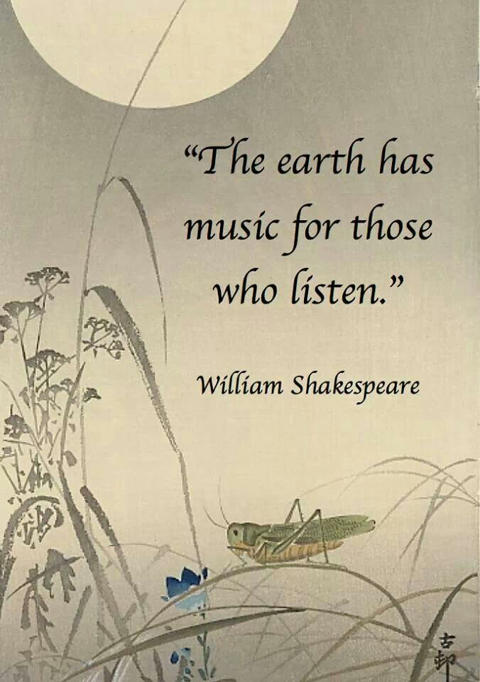 """The earth has music for those who listen."".  Dont you dare start talking about shakespeare again -.-."