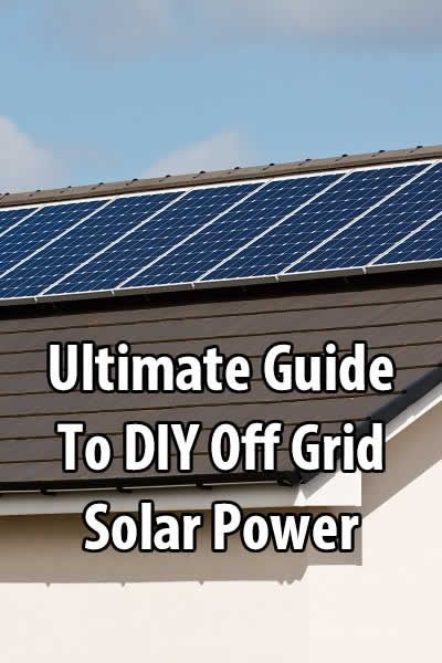 The Ultimate Guide To Diy Off Grid Solar Power With Images Off Grid Solar Power Off Grid Solar Best Solar Panels