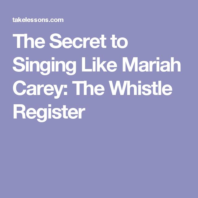 The Secret to Singing Like Mariah Carey: The Whistle Register