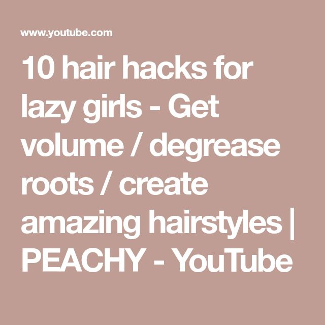 10 hair hacks for lazy girls - Get volume / degrease roots / create amazing hairstyles | PEACHY - YouTube