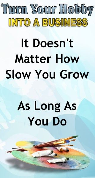 Business Advice: It Doesn't Matter How Slow You Grow, As Long as You Grow. Learn how to turn your hobby into a side hustle income or a full time income with this amazing selling course for artists and hobbyists.