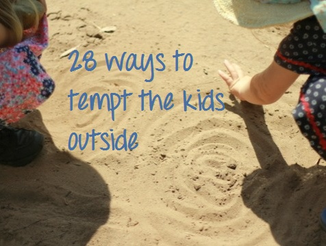Collected: 28 ways to tempt the kids outside