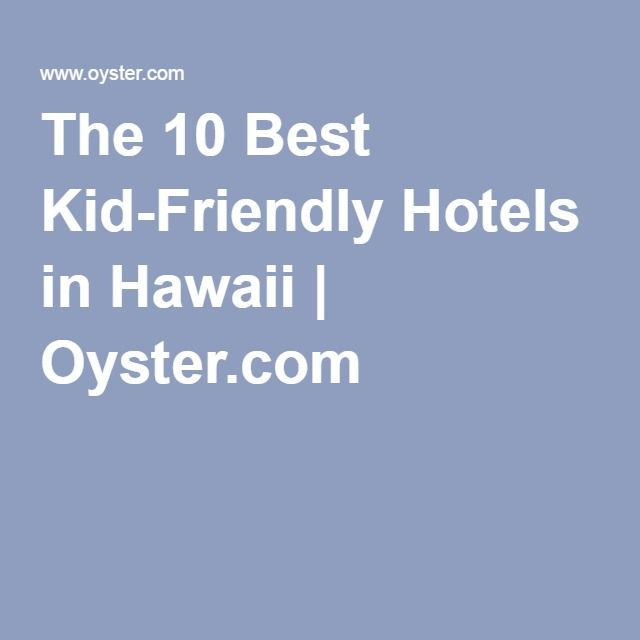 The 10 Best Kid-Friendly Hotels in Hawaii | Oyster.com