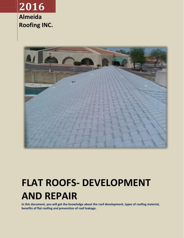 Know about the roof development, types of roofing material, benefits of flat roofing and prevention of roof leakage.