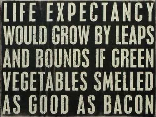if only....: Green Vegetables, Life Expectations, Funny Things, Food, Giggl, Quote, Bacon Bacon, Boxes Signs, Smile