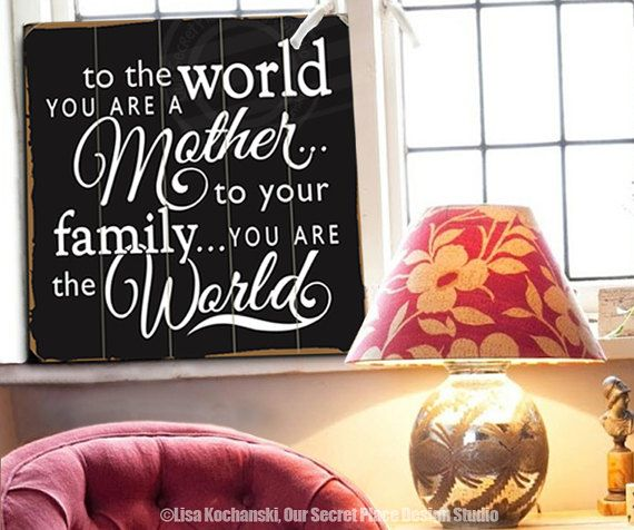 To the World You Are a Mother to Your Family You Are the World Signs for Mom Mothers Day Gift Ideas Wood Signs for Kitchen Gift Ideas for Mom Mother in Law Gifts Planked Wood Signs for the Home Rustic Home Decor Rustic Decor Distressed Wood Signs Wood Planks Sign Gift ideas for Mom Mothers Day Gift Ideas Mom Signs Gift for Mothers Day Signs by OurSecretPlace by OurSecretPlace