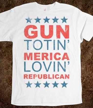 Gun Totin' Merica Lovin' Republican.