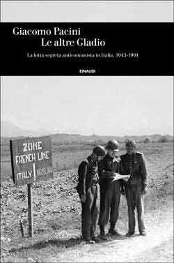 Giacomo Pacini, Le altre Gladio. La lotta segreta anticomunista in Italia. 1943-1991, Einaudi Storia - DISPONIBILE ANCHE IN EBOOK