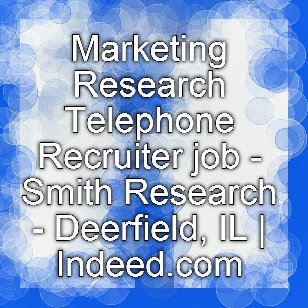 Marketing Research Telephone Recruiter job - Smith Research - indeed com resume search