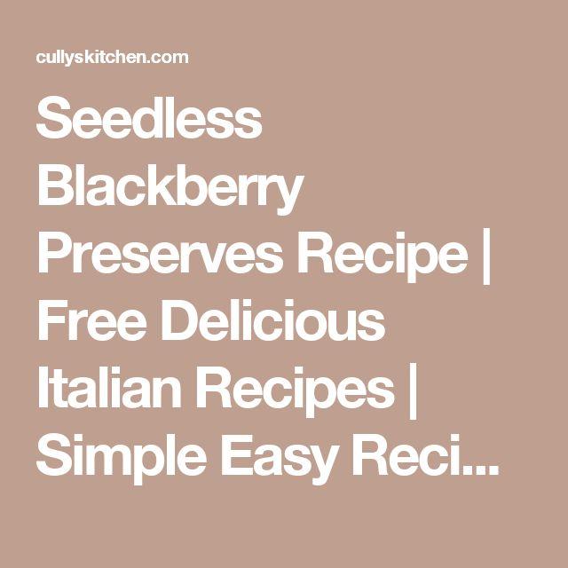 Seedless Blackberry Preserves Recipe | Free Delicious Italian Recipes | Simple Easy Recipes Online | Dessert Recipes